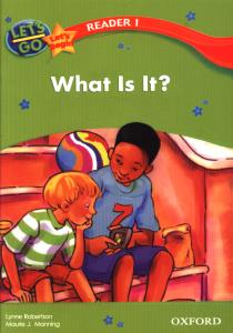LETS GO LETS Begin READER 1 What Is It